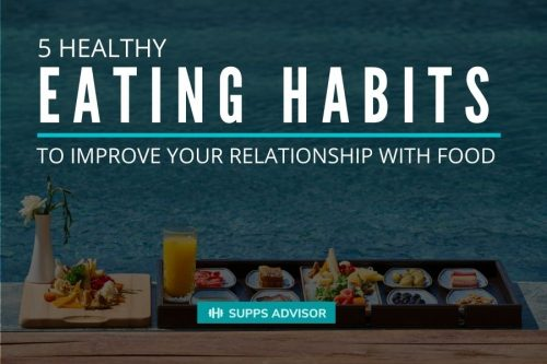 5 Healthy Eating Habits to Improve Your Relationship with Food - suppsadvisior.com