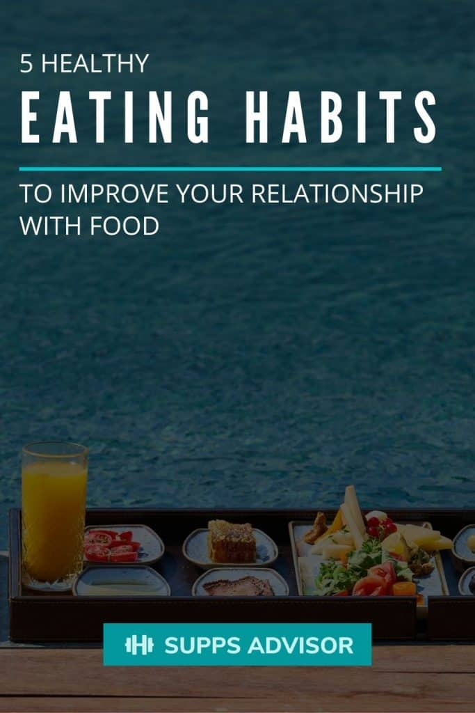 5 Healthy Eating Habits to Improve Your Relationship with Food - suppsadvisor.com