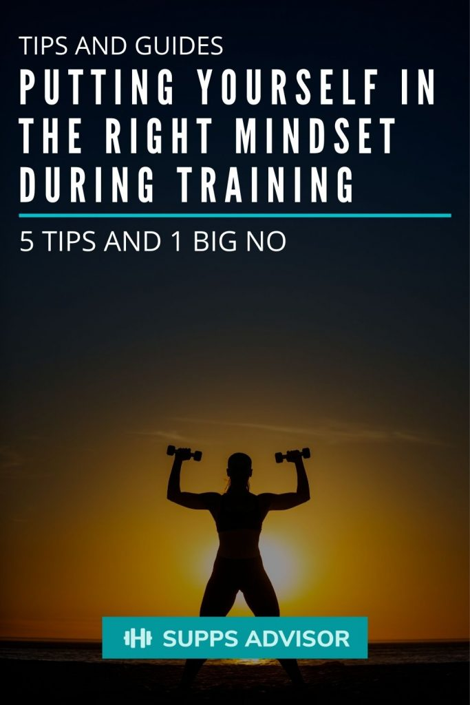 Putting Yourself In The Right Mindset During Training - 5 Tips and 1 Big NO