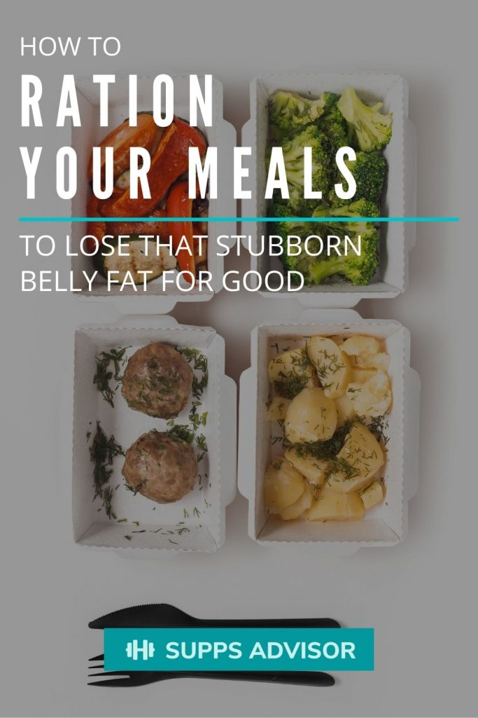 How To Ration Your Meals To Lose that Stubborn Belly Fat for Good